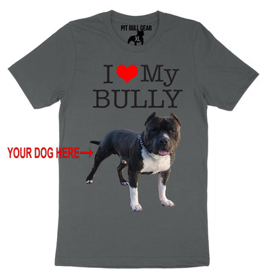 I LOVE MY BULLY - YOUR DOG - TEE