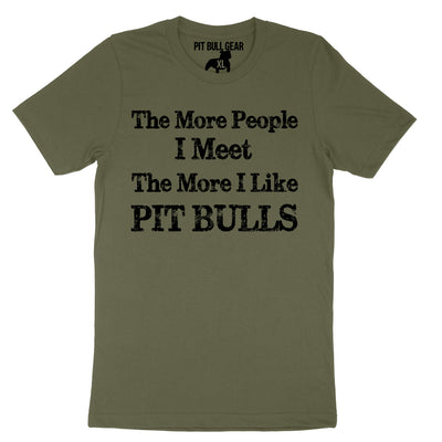 THE MORE PEOPLE I MEET THE MORE I LIKE PIT BULLS - TEE