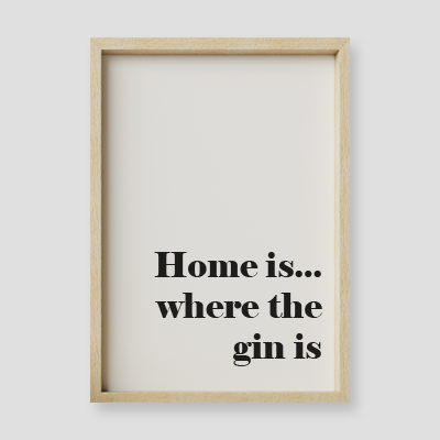 Home Is...Where The Gin Is