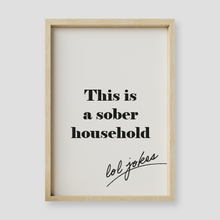 Load image into Gallery viewer, This Is A Sober Household Lol Jokes Wall Art Print