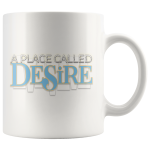 A Place Called Desire - White 11oz Mug