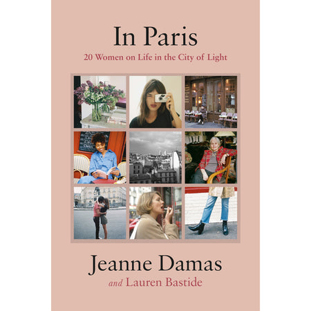 In Paris: 20 Women on Life in the City of Lights