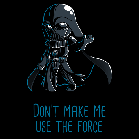 Don't Make Me Use The Force T-Shirt Star Wars TeeTurtle
