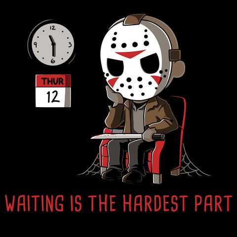 Waiting Is the Hardest Part T-Shirt Friday the 13th TeeTurtle