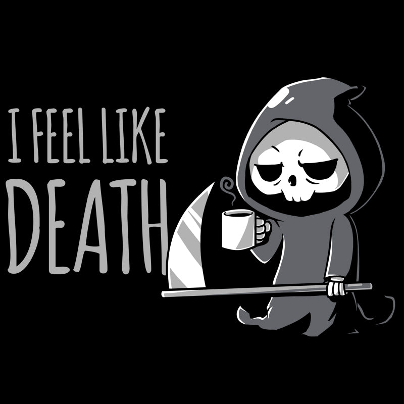 I Feel Like Death T-Shirt TeeTurtle