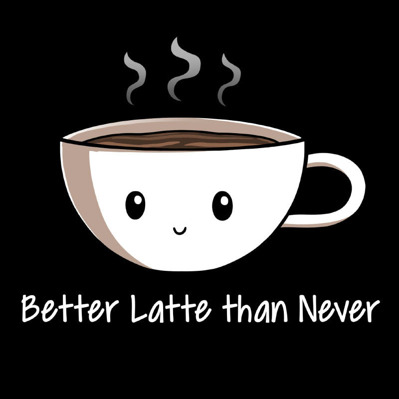 Better Latte Than Never t-shirt TeeTurtle