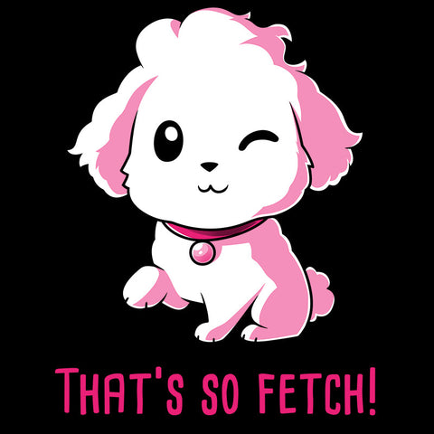 Dogs Are So Fetch T-Shirt Mean Girls TeeTurtle