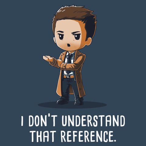 I Don't Understand That Reference t-shirt Supernatural TeeTurtle