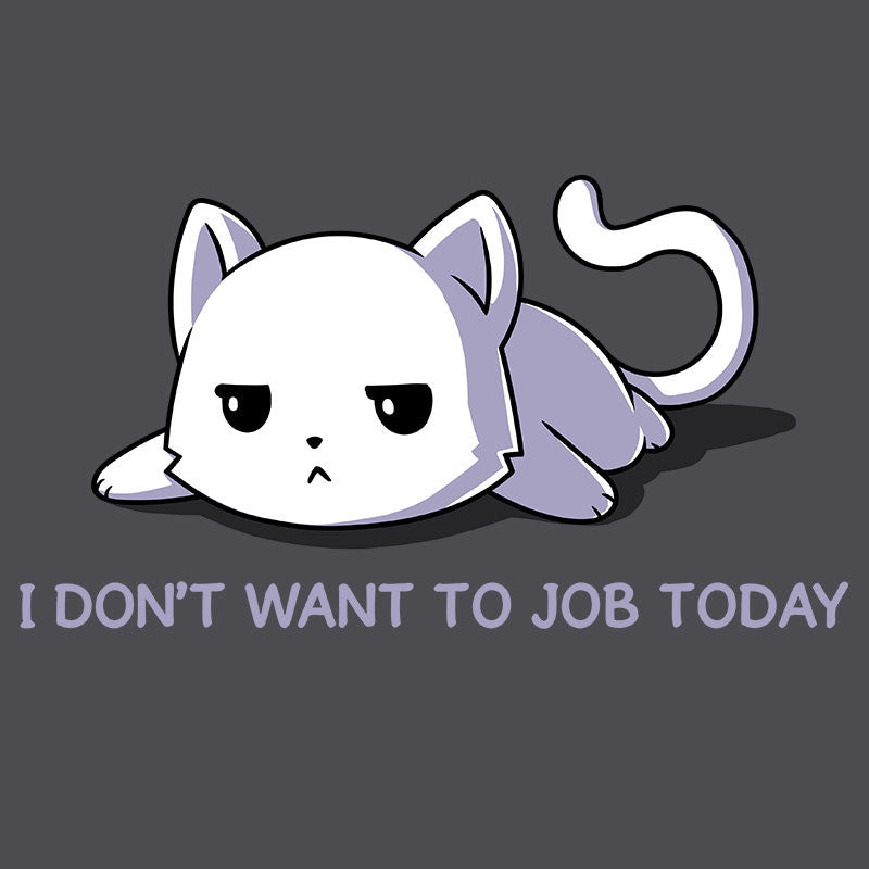 I Don't Want to Job Today T-Shirt TeeTurtle