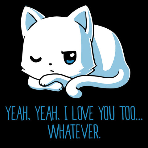 I Love You Too...Whatever t-shirt TeeTurtle