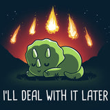 I'll Deal With It Later T-Shirt TeeTurtle