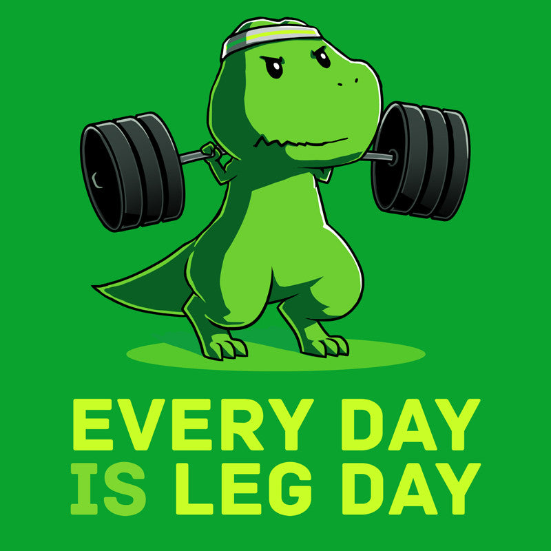 Every Day Is Leg Day Green t-shirt TeeTurtle