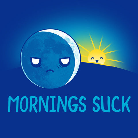 Mornings Suck t-shirt TeeTurtle