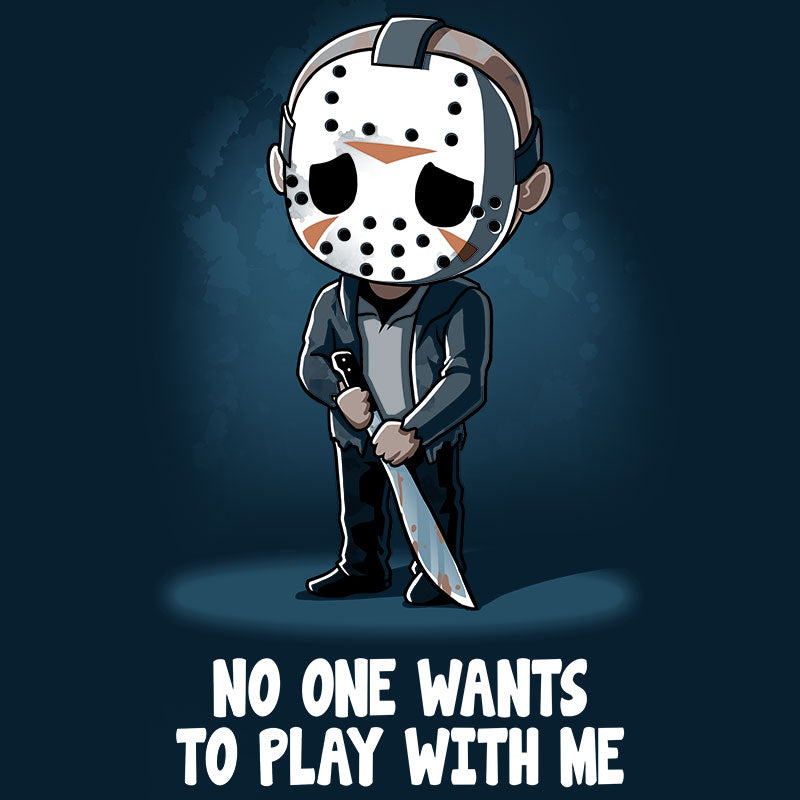 No One Wants To Play With Me T-Shirt Friday the 13th TeeTurtle