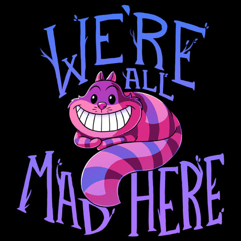 We're All Mad Here T-Shirt Alice In Wonderland TeeTurtle