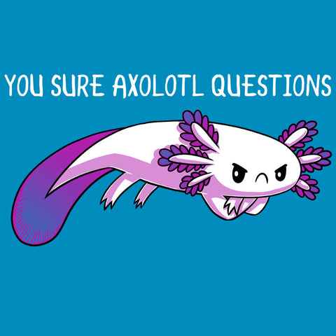 You Sure Axolotl Questions T-Shirt TeeTurtle
