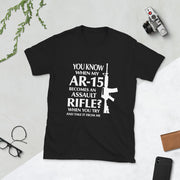 You Know When My AR-15 Became An Assault Riffle? Short-Sleeve Unisex T-Shirt