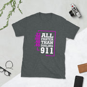 All Faster Than Dialing 911 Short-Sleeve Unisex T-Shirt