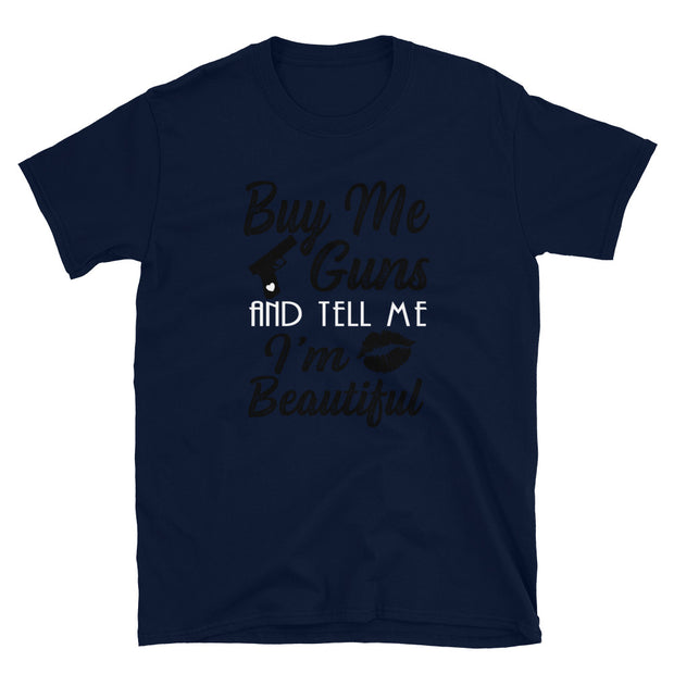 Buy me guns and tell me I'm Beautiful Short-Sleeve Unisex T-Shirt