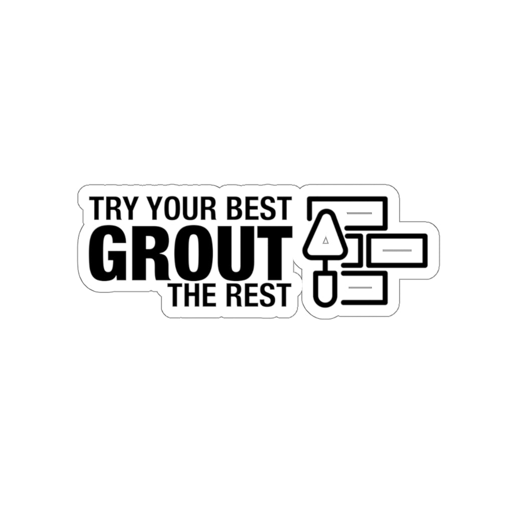 Grout The Rest - Hard Hat Sticker