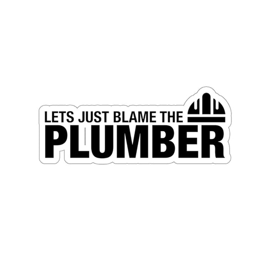 Blame The Plumber - Hard Hat Sticker