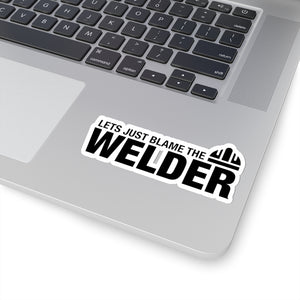 Blame The Welder - Hard Hat Sticker