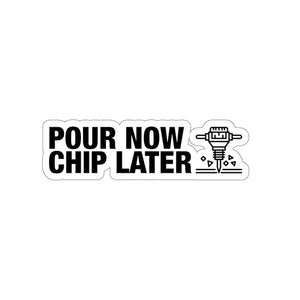 Pour Now Chip Later - Construction Sticker
