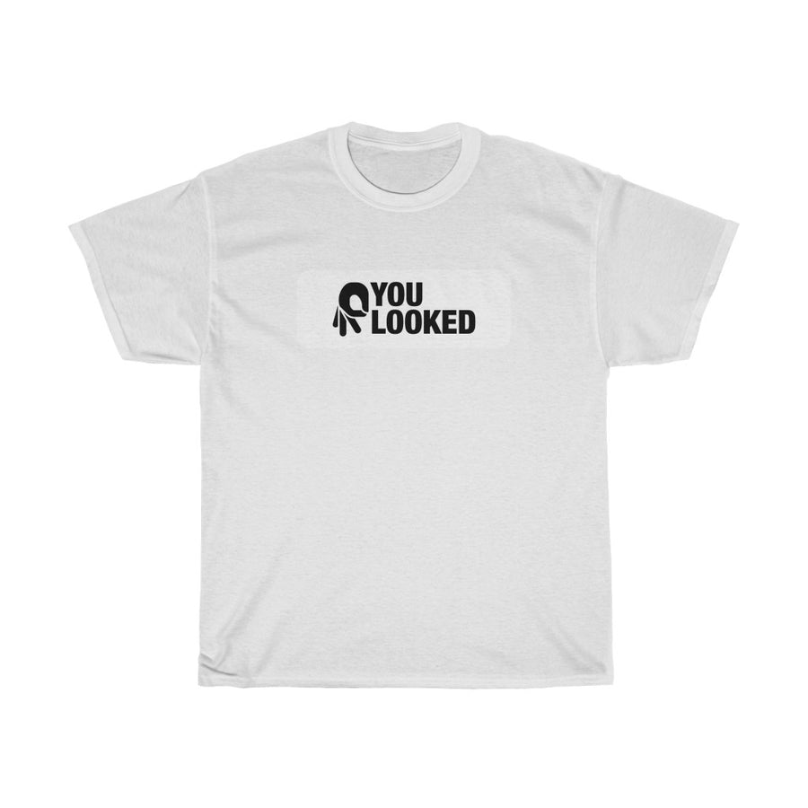 You Looked - T-Shirt