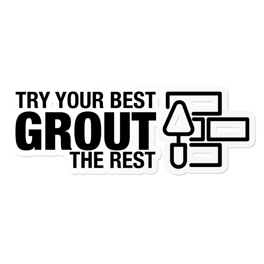 Grout The Rest - Construction Sticker