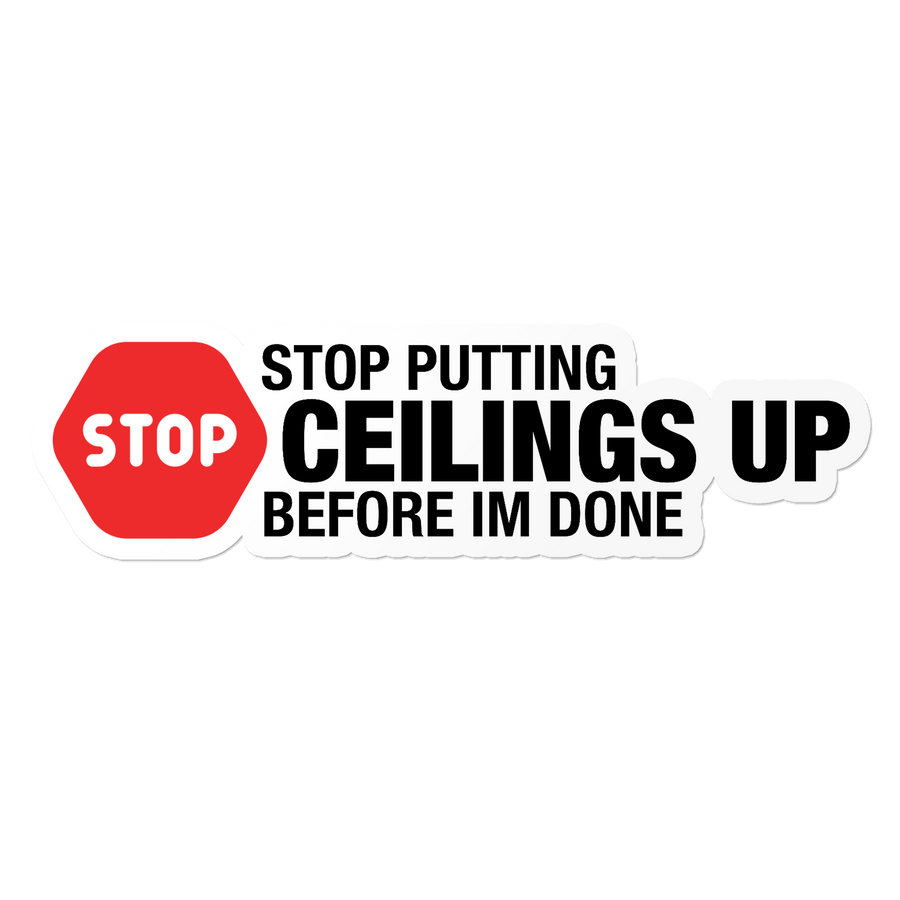 Stop Ceilings - Construction Sticker