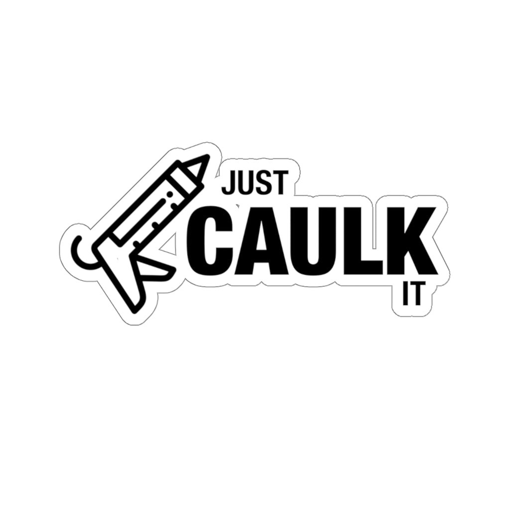 Just Caulk It - Hard Hat Sticker