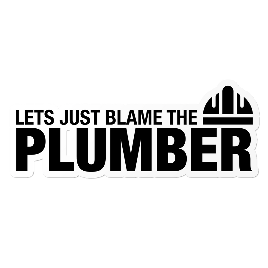 Blame The Plumber - Construction Sticker
