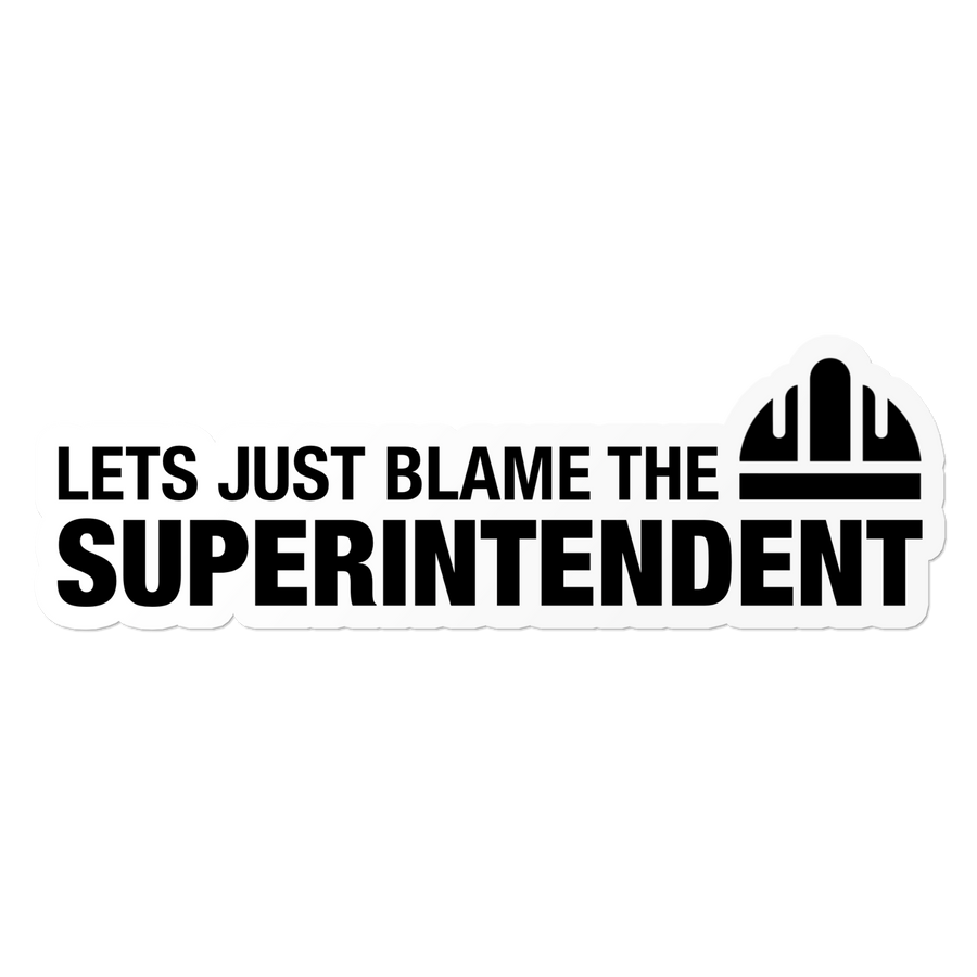Blame The Superintendent - Construction Sticker