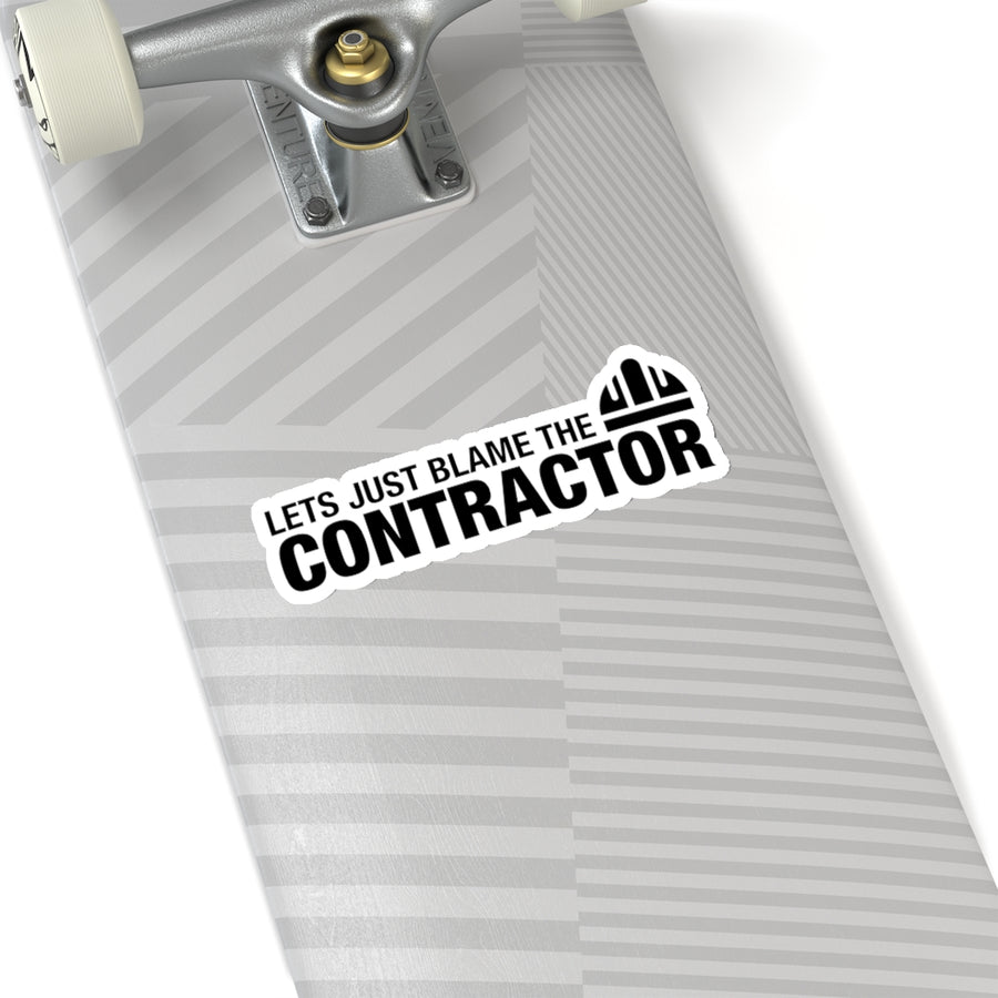 Blame The Contractor - Construction Sticker