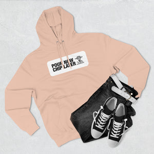 Pour Now Chip Later - Premium Hoodie