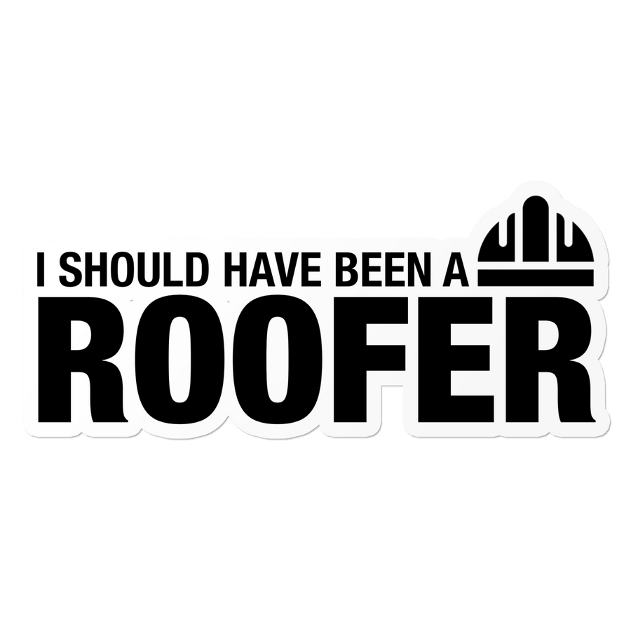 Should've Been Roofer - Construction Sticker