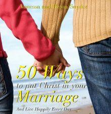 50 Ways to Put Christ in Your Marriage and Live Happily Every Day: Forget the Guilt and Find the Gift