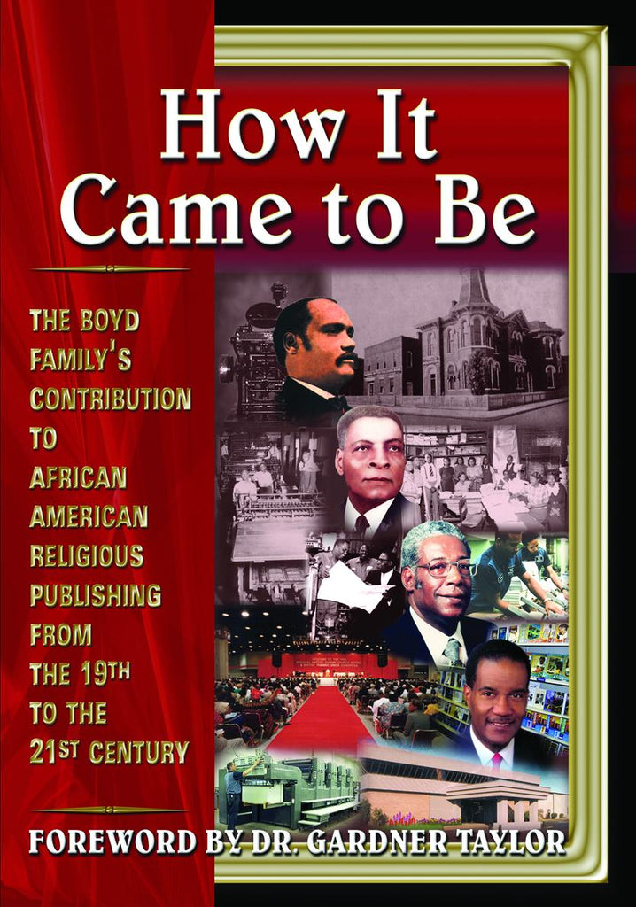 How It Came to Be: Paperback: The Boyd Familyís Contribution to African American Religious Publishing