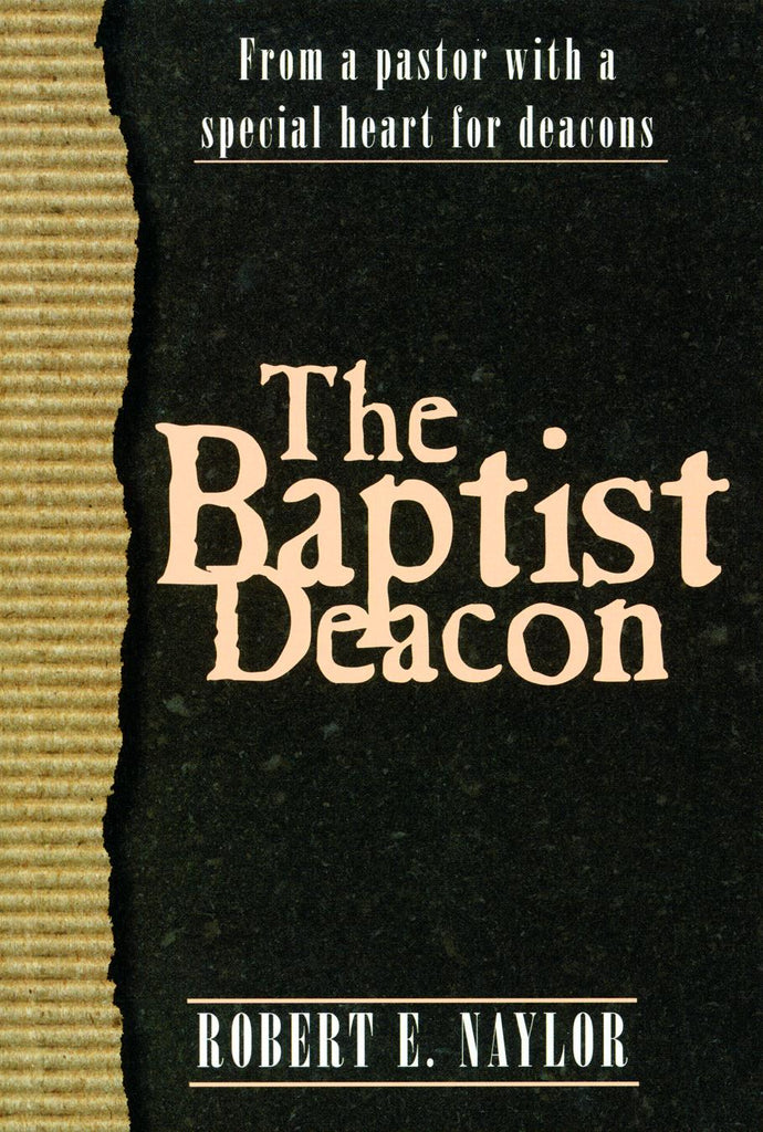 The Baptist Deacon: From a Pastor with a Special Heart for Deacons
