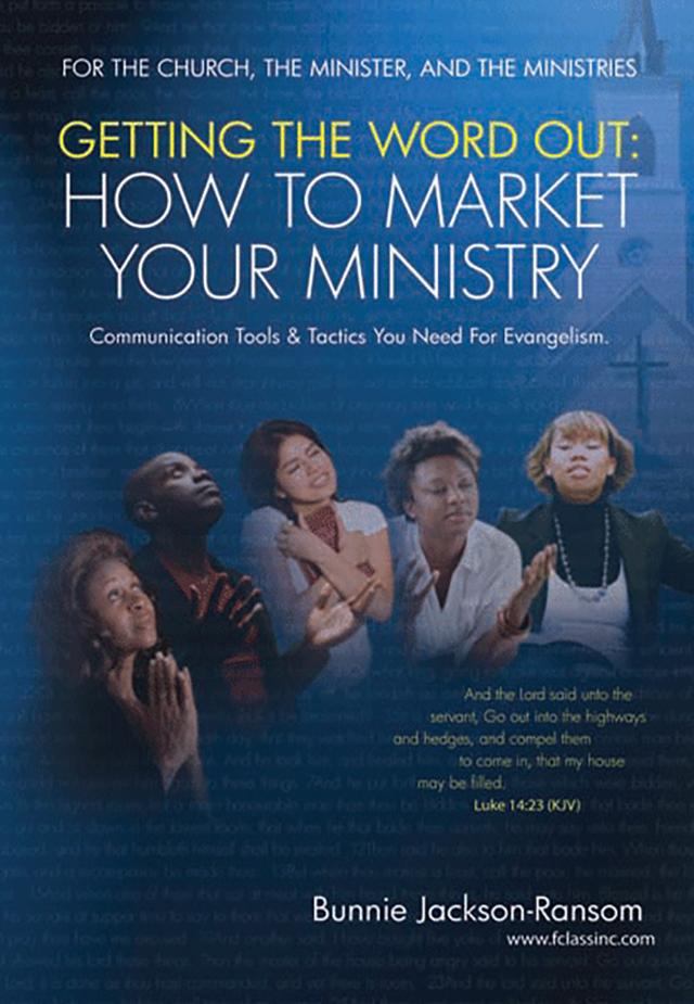 Getting The Word Out: How To Market Your Ministry: Communication Tools & Tactics You Need for Evangelism