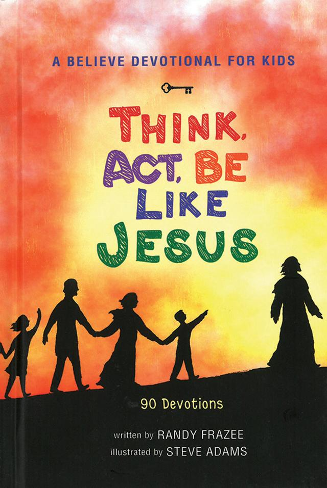 A Believe Devotional For Kids:: Think, Act, Be Like Jesus