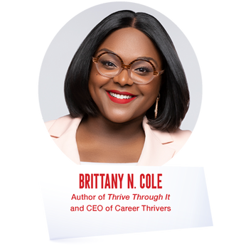 Brittany N. Cole - Author of Thrive Through It and CEO of Career Thrivers