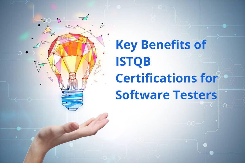 Key Benefits of ISTQB Certifications for Software Testers
