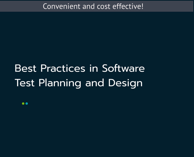 Best Practices in Software Test Planning and Design
