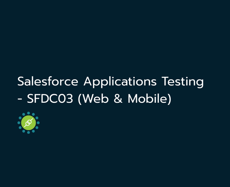 Salesforce Applications Testing - SFDC03 (Web & Mobile)