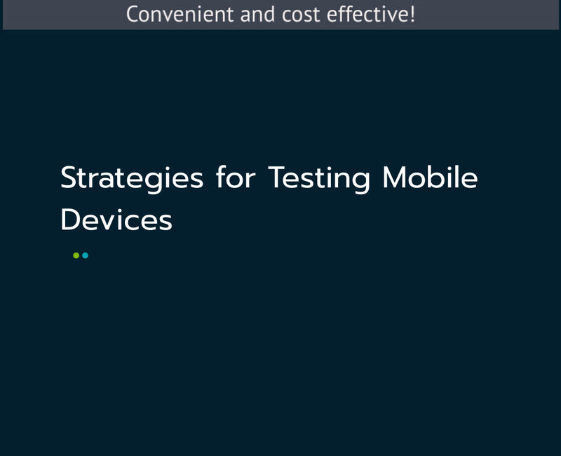 Strategies for Testing Mobile Devices