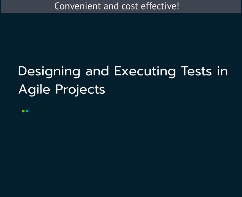 Designing and Executing Tests in Agile Projects