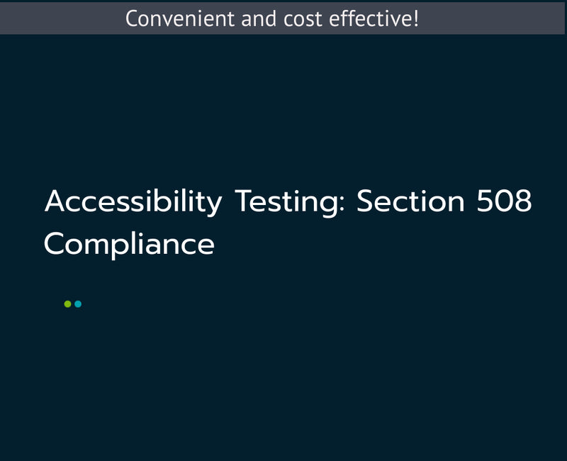 Accessibility Testing: Section 508 Compliance and More