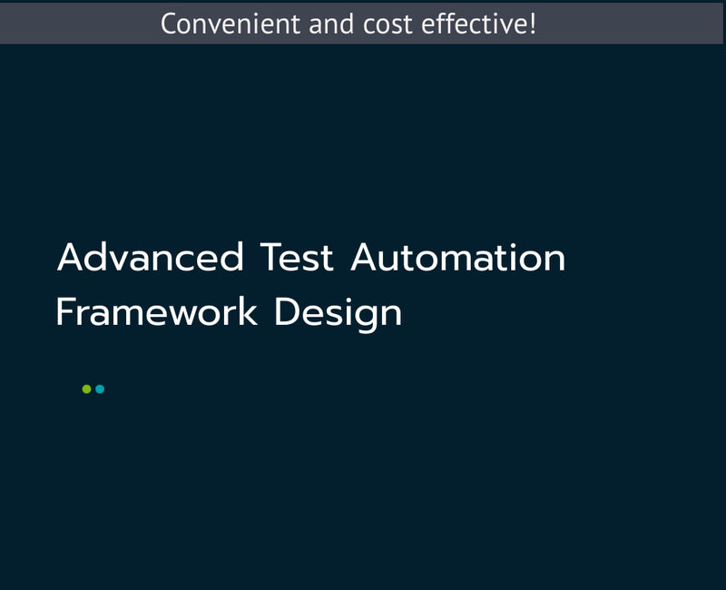 Advanced Test Automation Framework Design