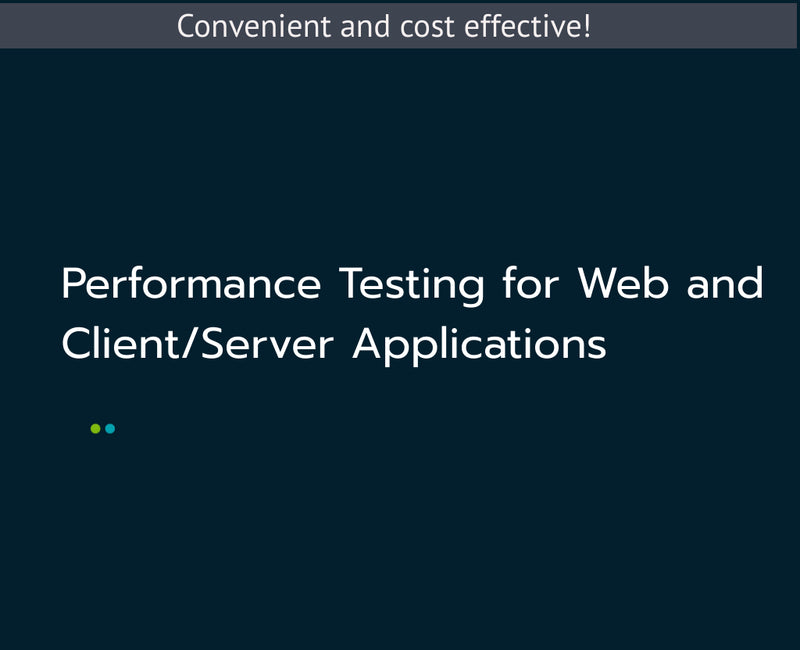 Performance Testing for Web and Client/Server Applications